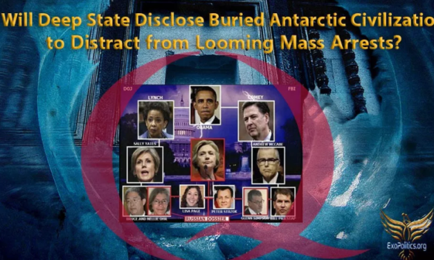 Exopolitics: Will Deep State Disclose Buried Antarctic Civilization to Distract from Looming Mass Arrests?