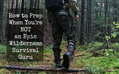 Prepping For Normal People: How To Prep When You're NOT An Epic Wilderness Survival Guru