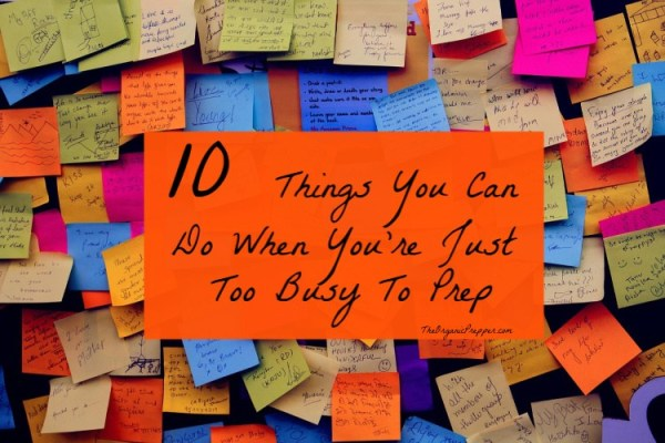 10 Things You Can Do When You're Just Too Busy To Prep