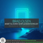 Brad Olsen | Antarctica, Esoteric Secrets, & Hidden Technology [VIDEO]