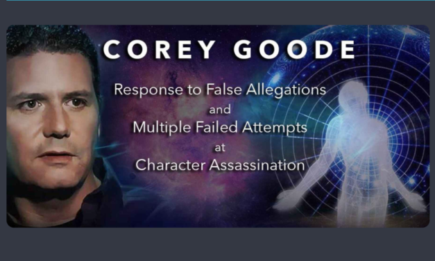 Public Statement from Corey Goode: RESPONSE TO FALSE ALLEGATIONS AND MULTIPLE FAILED ATTEMPTS AT CHARACTER ASSASSINATION
