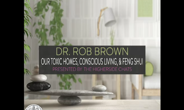 Dr. Rob Brown | Our Toxic Homes, Conscious Living, & Feng Shui [VIDEO]