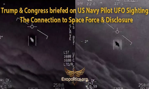 Trump & Congress briefed on US Navy Pilot UFO Sightings – The Connection to Space Force & Disclosure