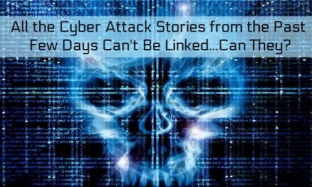 All the Cyber Attack Stories from the Past Few Days Can't Be Linked…Can They?