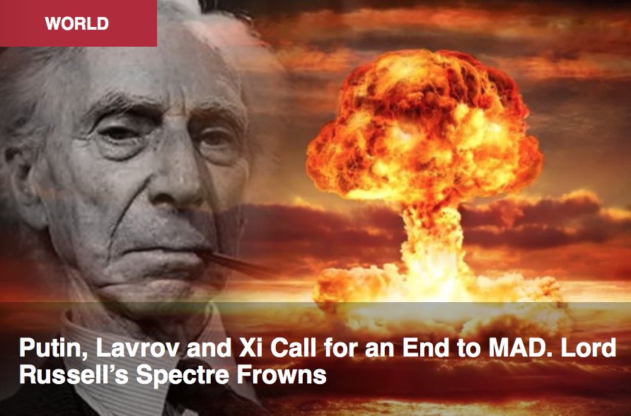 Putin, Lavrov and Xi Call for an End to MAD. Lord Russell's Spectre Frowns