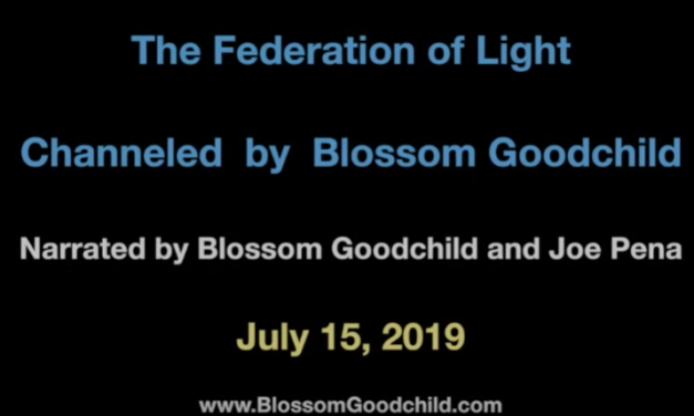 IT IS HERE, DEAREST ONES – Blossom Goodchild & the Federation of Light – July 15, 2019 [VIDEO]