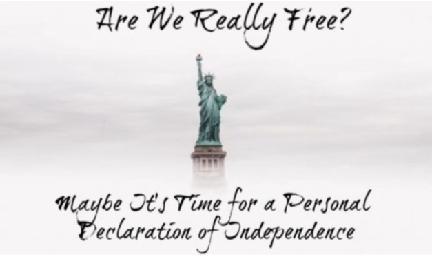 Are We Really Free? Maybe It's Time for a Personal Declaration of Independence