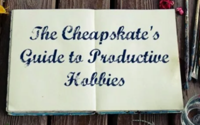 The Cheapskate's Guide to Productive Hobbies
