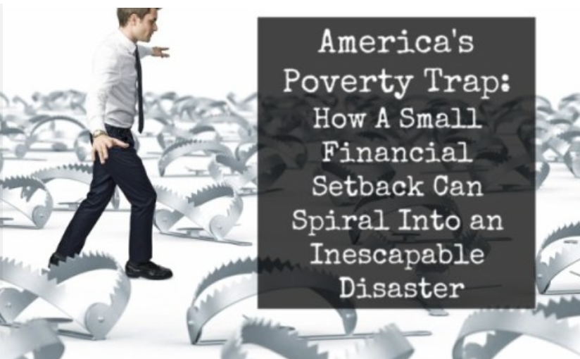 America's Poverty Trap: How A Small Financial Setback Can Spiral Into an Inescapable Disaster