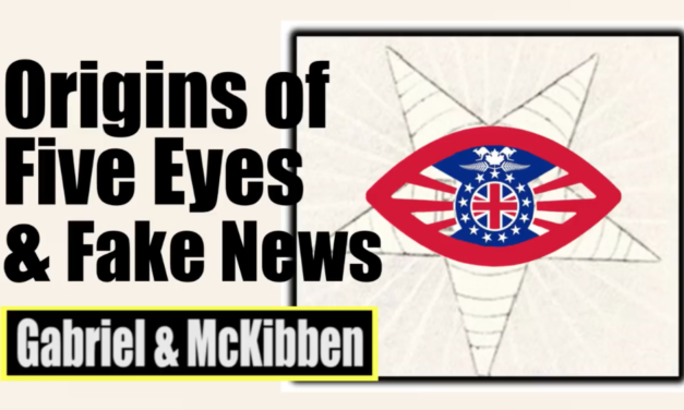 ORIGINS OF THE FIVE EYES AND FAKE NEWS [VIDEO]