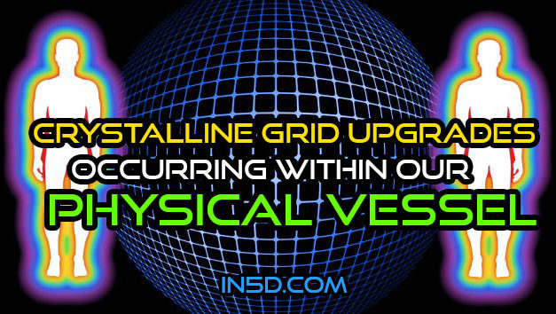 Crystalline Grid Upgrades Occurring Within Our Physical Vessel