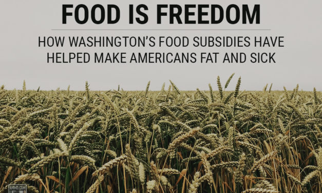 Food Is Freedom: How Washington's Food Subsidies Have Helped Make Americans Fat and Sick